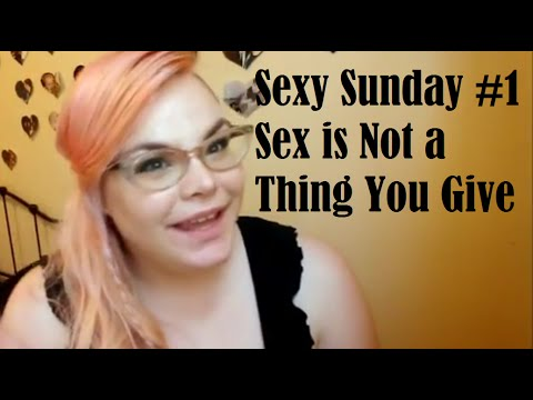 Sexy Sunday: Sex Is Not A Thing You Give video