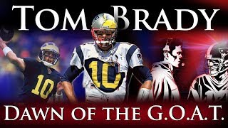 Tom Brady - Dawn of the G.O.A.T.