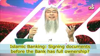 Islamic bank loans: Signing documents before the bank has full ownership - Assim al hakeem