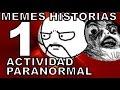 Memes Historias ACTIVIDAD PARANORMAL