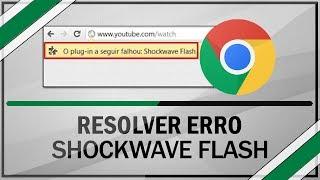 Como Resolver Erro do Shockwave Flash do Google Chrome
