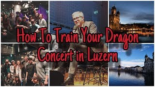 [VLOG] Luzern - Switzerland (How To Train Your Dragon Concert)