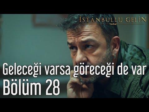İstanbullu Gelin 28. Bölüm - Geleceği Varsa Göreceği de Var
