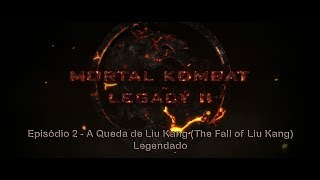 Mortal Kombat Legacy II - 02 - A Queda de Liu Kang (The Fall of Liu Kang)  - Legendado