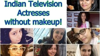 21 Television Actresses Without Makeup !