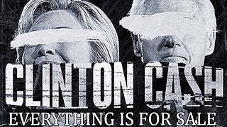 CLINTON CASH Directors Cut FULL OFFICIAL MOVIE Bill Hillary Clintons Blur exposed