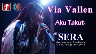 Download Lagu Via Vallen - Aku Takut - OM.SERA Live Demak 2018 Gratis STAFABAND
