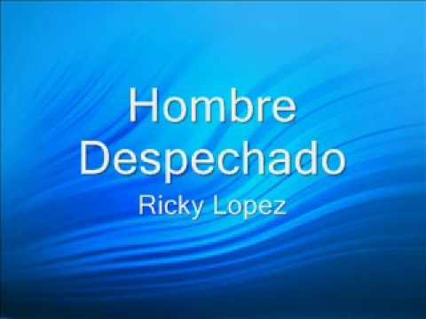 Ricky Lopez - Hombre Despechado