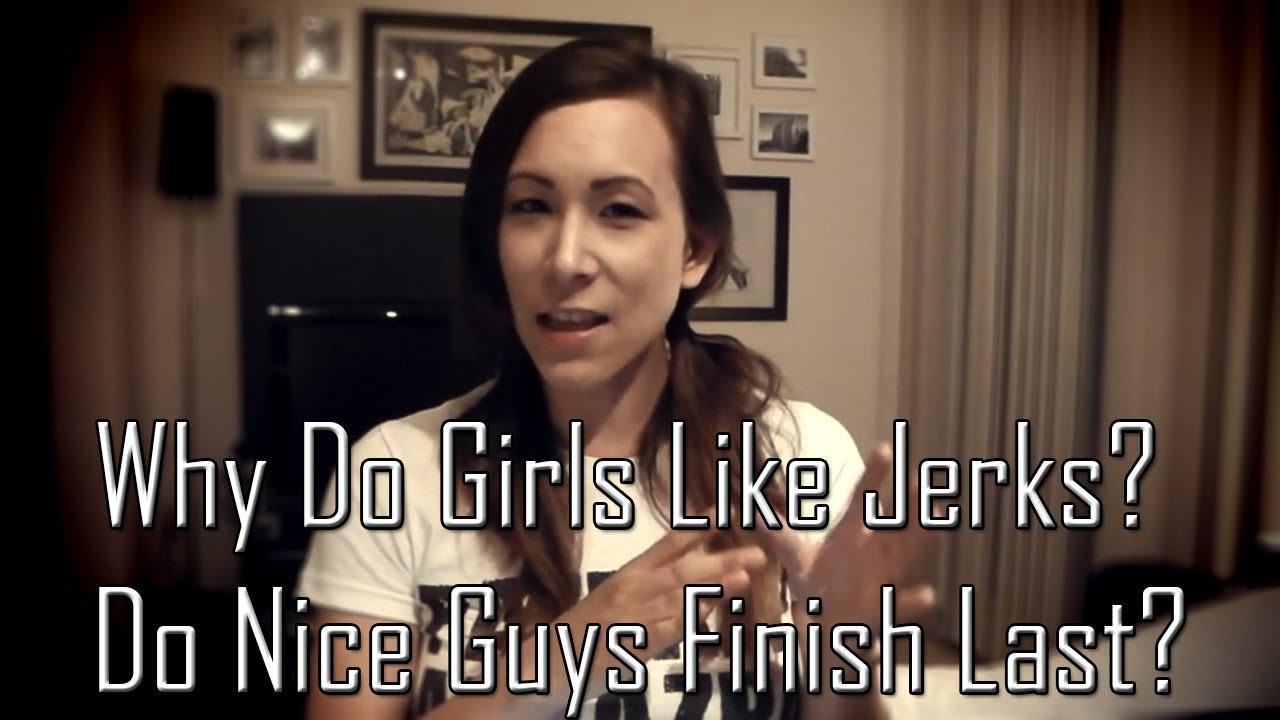 Why Do Girls Like Jerks / Do Nice Guys Finish Last? - YouTube