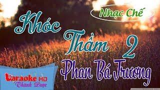 [ Karaoke Nhac Chế ] Khóc Thầm 2 - Phan Bá Trương By Thành Được