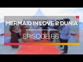 Mermaid In Love 2 Dunia - Episode 66