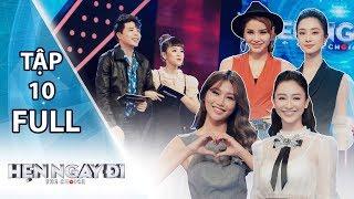 HẸN NGAY ĐI 2018 TẬP 10 FULL | Jun Vũ, Chế Nguyễn Quỳnh Châu, Hà Thu, Phương Trinh Jolie