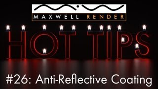 Maxwell Render HOT TIPS Tutorial #26 - Anti-Reflective coating