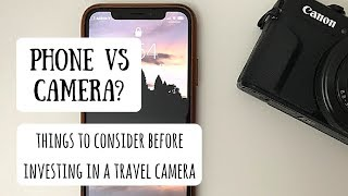 Do I Need a Better Travel Camera? | Understanding Whether Your Phone is Enough for Your Next Trip