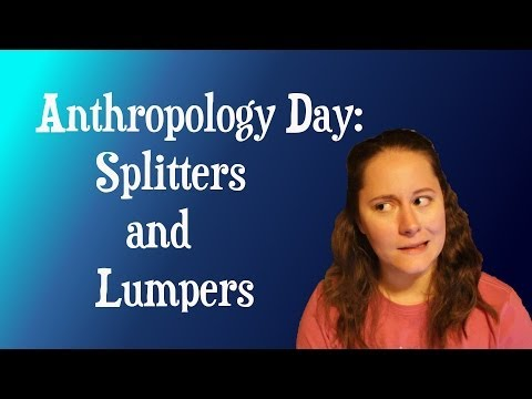 Anthropology Day: Splitters and lumpers