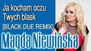 Magda Niewińska - Ja kocham oczu Twych blask [Black Due Remix] (Audio)
