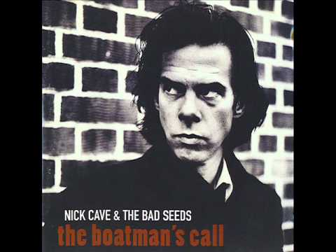 Nick Cave- The boatman's call  - people ain't no good