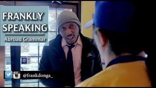 FRANKLY SPEAKING: Abroad Grammar