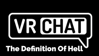 VRchat Funny Moments: The Definition Of Hell