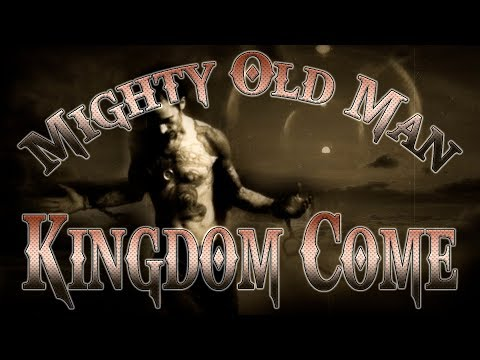 Kingdom Come - Mighty Old Man