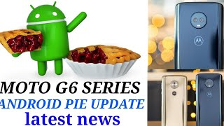 MOTO G6 SERIES ANDROID UPDATE LATEST NEWS
