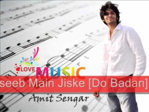 Naseeb Main Jiske Do Badan - Sung By Amit Sengar.wmv