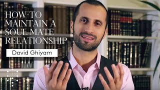 How to Maintain a Soul Mate Relationship with David Ghiyam