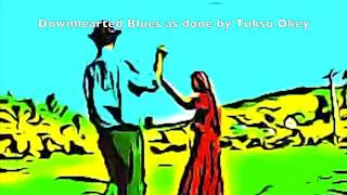 Downhearted Blues as done by Tukso Okey