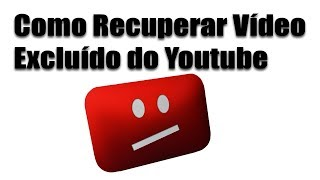 Como Recuperar Vídeo Excluído do Youtube 2018 | Sem Programa