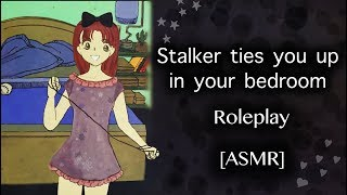 [ASMR] Stalker ties you up in your bedroom Roleplay