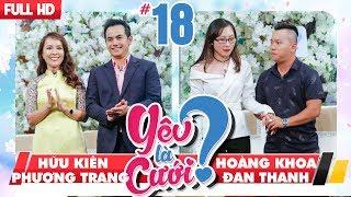LOVE IS MARRIAGE?| #18 UNCUT| Huu Kien - Phuong Trang| Hoang Khoa - Dan Thanh| 170218 💙