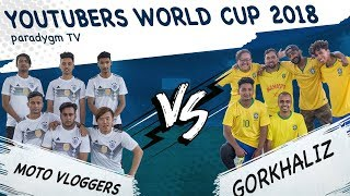 YOUTUBERS WORLD CUP 2018   MATCH 1   MOTO VLOGGERS VS GORKHALIZ  