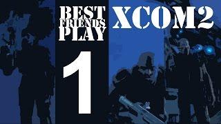Best Friends Play XCOM2 Ironman (Part 1)