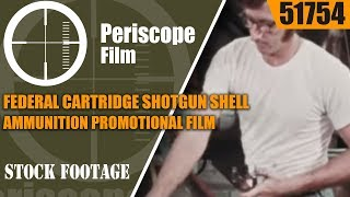 FEDERAL CARTRIDGE  SHOTGUN SHELL AMMUNITION  PROMOTIONAL FILM 51754