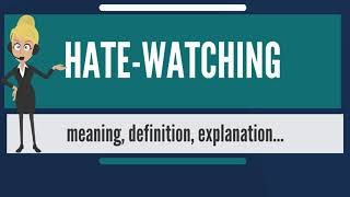 What is HATE-WATCHING? What does HATE-WATCHING mean? HATE-WATCHING meaning & explanation