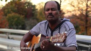 "Abitew Kebede New song ""Yene Geta"" 2016"