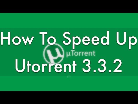 How To Speed Up uTorrent 3.3.2 2014 - How to Speed Up Torrents - ALL VERSIONS