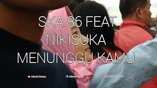 SKA 86 FEAT NIKISUKA MENUNGGU KAMU (REGGAE SKA VERSION)
