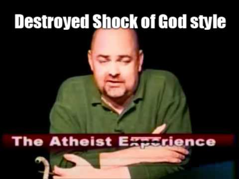 Atheist Experience destroyed Shock of God style!