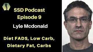 SSD Podcast Ep.9. Lyle Mcdonald on Low Carb, Bulking Strategies, Fat, Alcohol,..