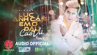 CAO VŨ | LÚC ANH CẦN EM Ở ĐÂU REMIX | [ BẢN REMIX CỰC PHIÊU ] DJ N BORO | Nhạc Trẻ Remix 2019