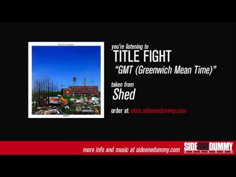 Title Fight - Gmt Greenwich Mean Time