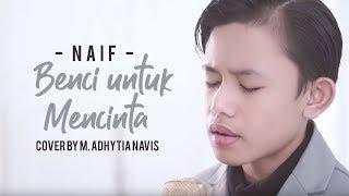 Naif - Benci untuk Mencinta (Cover by M. Adhytia Navis)