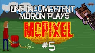 One Incompetent Moron Plays - McPixel - Ep 5 - F*ck This, To The Interwebs!