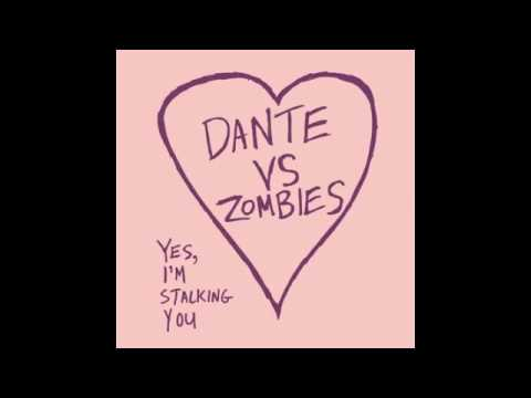 "Dante Vs Zombies ""Yes, I'm Stalking You"""