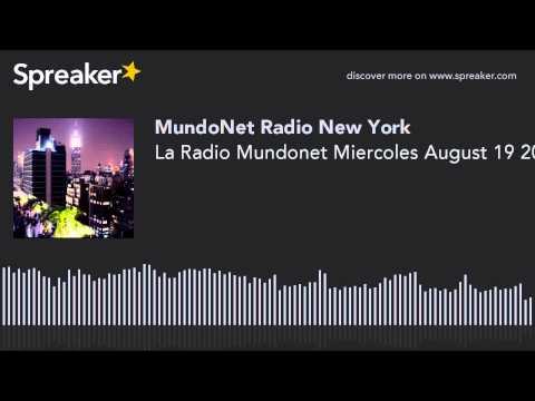 La Radio Mundonet Miercoles August 19 2015 (part 9 of 12)