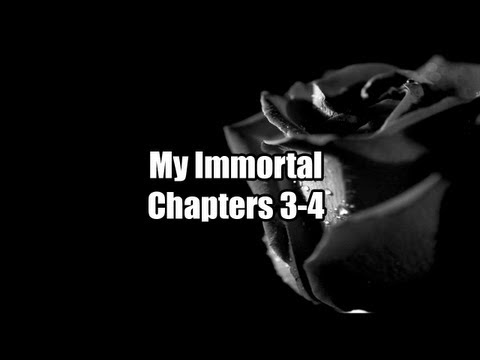My Immortal Chapters 3-4