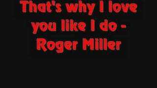 Watch Roger Miller Thats Why I Love You Like I Do video