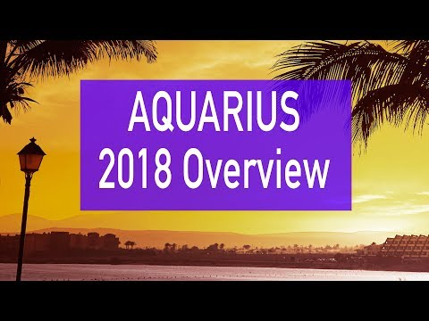 AQUARIUS 2018 Yearly Overview Horoscope Tarot Reading (Love & General)