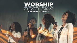 MARSENA + SYNC 3 | WORSHIP SESSIONS
